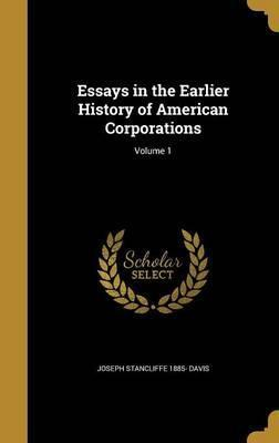 Essays in the Earlier History of American Corporations; Volume 1