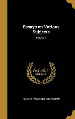 Essays on Various Subjects; Volume 3