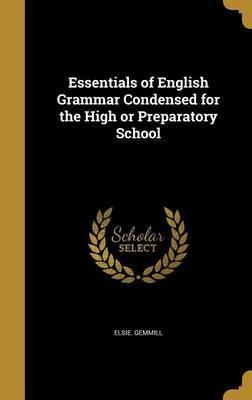 Essentials of English Grammar Condensed for the High or Preparatory School
