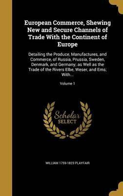 European Commerce, Shewing New and Secure Channels of Trade with the Continent of Europe