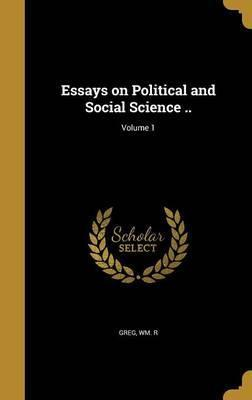 Essays on Political and Social Science ..; Volume 1