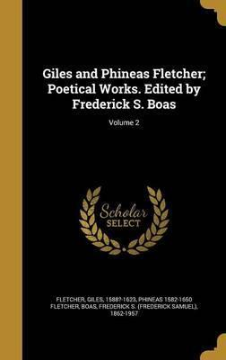 Giles and Phineas Fletcher; Poetical Works. Edited by Frederick S. Boas; Volume 2