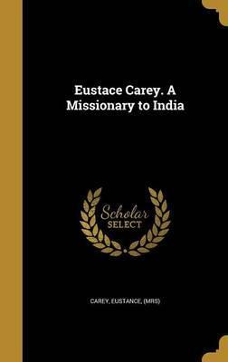 Eustace Carey. a Missionary to India