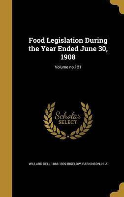 Food Legislation During the Year Ended June 30, 1908; Volume No.121