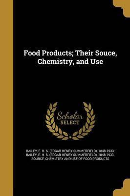 Food Products; Their Souce, Chemistry, and Use