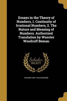 Essays in the Theory of Numbers, 1. Continuity of Irrational Numbers, 2. the Nature and Meaning of Numbers. Authorized Translation by Wooster Woodruff Beman