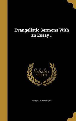 Evangelistic Sermons with an Essay ..