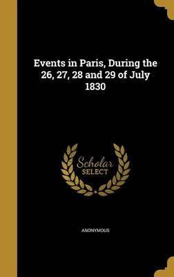 Events in Paris, During the 26, 27, 28 and 29 of July 1830
