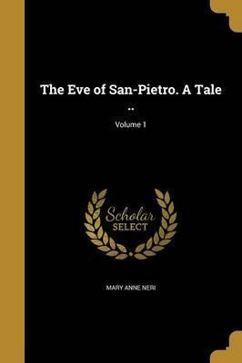 The Eve of San-Pietro. a Tale ..; Volume 1