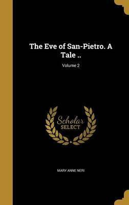 The Eve of San-Pietro. a Tale ..; Volume 2