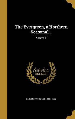 The Evergreen, a Northern Seasonal ..; Volume 1