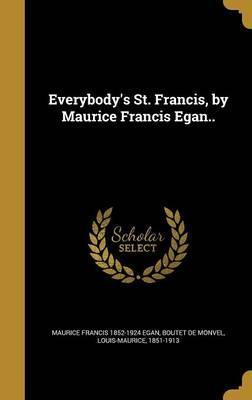 Everybody's St. Francis, by Maurice Francis Egan..