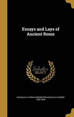 Essays and Lays of Ancient Rome