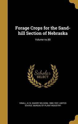 Forage Crops for the Sand-Hill Section of Nebraska; Volume No.80