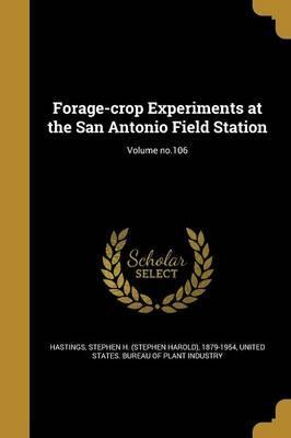 Forage-Crop Experiments at the San Antonio Field Station; Volume No.106
