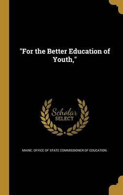 For the Better Education of Youth,