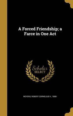 A Forced Friendship; A Farce in One Act