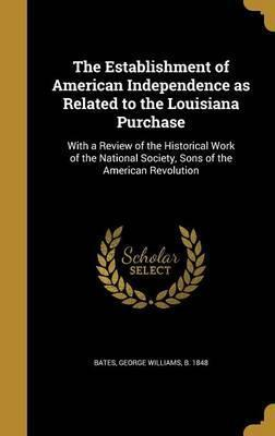 The Establishment of American Independence as Related to the Louisiana Purchase