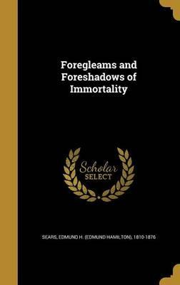 Foregleams and Foreshadows of Immortality