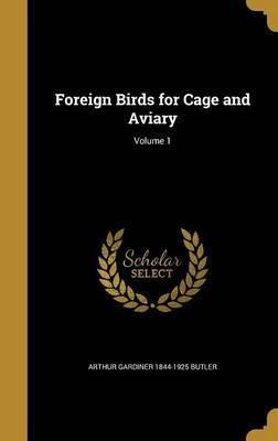 Foreign Birds for Cage and Aviary; Volume 1