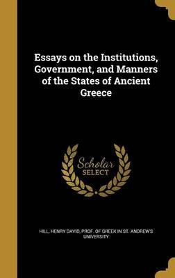 Essays on the Institutions, Government, and Manners of the States of Ancient Greece