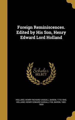 Foreign Reminiscences. Edited by His Son, Henry Edward Lord Holland