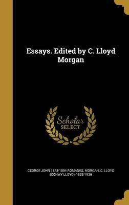 Essays. Edited by C. Lloyd Morgan