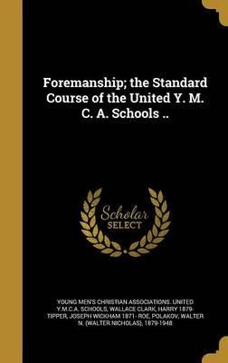 Foremanship; The Standard Course of the United Y. M. C. A. Schools ..