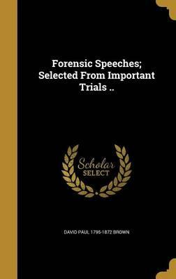 Forensic Speeches; Selected from Important Trials ..