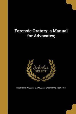 Forensic Oratory, a Manual for Advocates;