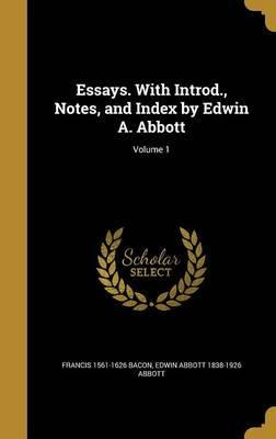 Essays. with Introd., Notes, and Index by Edwin A. Abbott; Volume 1