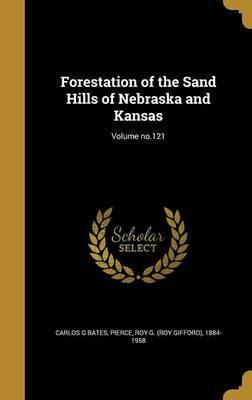 Forestation of the Sand Hills of Nebraska and Kansas; Volume No.121