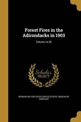 Forest Fires in the Adirondacks in 1903; Volume No.26
