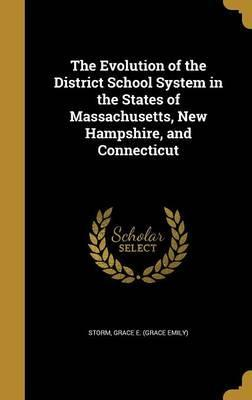 The Evolution of the District School System in the States of Massachusetts, New Hampshire, and Connecticut