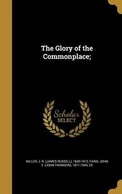 The Glory of the Commonplace;