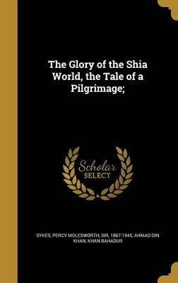 The Glory of the Shia World, the Tale of a Pilgrimage;
