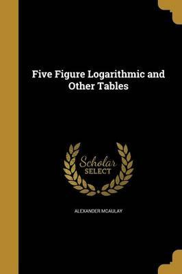 Five Figure Logarithmic and Other Tables