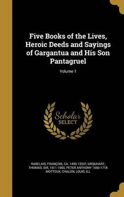 Five Books of the Lives, Heroic Deeds and Sayings of Gargantua and His Son Pantagruel; Volume 1