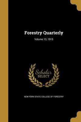 Forestry Quarterly; Volume 13, 1915