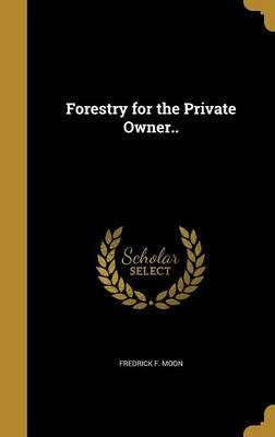 Forestry for the Private Owner..