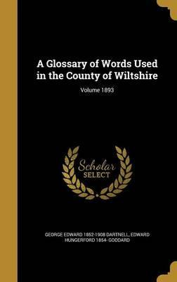 A Glossary of Words Used in the County of Wiltshire; Volume 1893