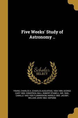 Five Weeks' Study of Astronomy ..