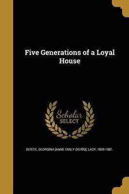 Five Generations of a Loyal House