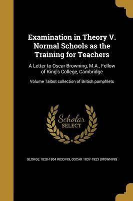 Examination in Theory V. Normal Schools as the Training for Teachers