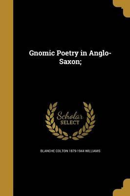 Gnomic Poetry in Anglo-Saxon;