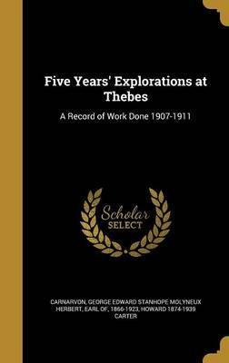 Five Years' Explorations at Thebes