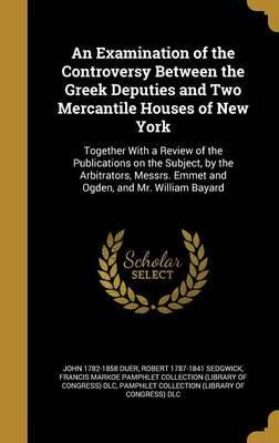 An Examination of the Controversy Between the Greek Deputies and Two Mercantile Houses of New York