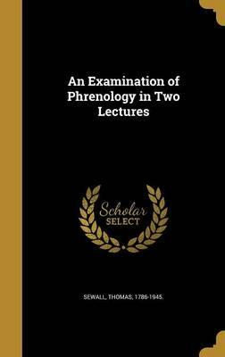 An Examination of Phrenology in Two Lectures