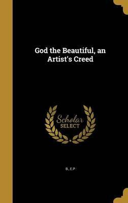 God the Beautiful, an Artist's Creed