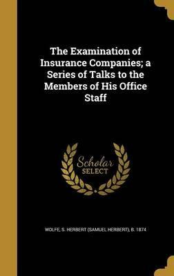 The Examination of Insurance Companies; A Series of Talks to the Members of His Office Staff